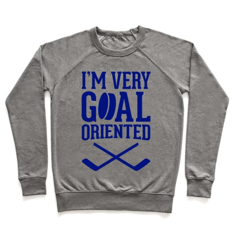 I'm Very Goal Oriented Pullover