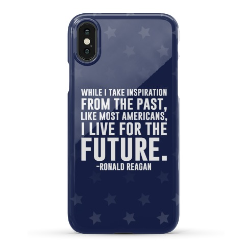 While I Take Inspiration From The Past Like Most Americans I Live For The Future Phone Case