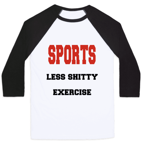 Sports Less Shitty Exercise Baseball Tee