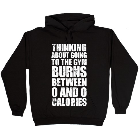 Thinking About Going To The Gym Burns 0 Calories (White Ink) Hooded Sweatshirt