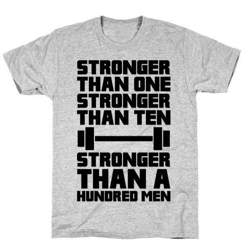 Stronger Than One, Stronger Than Ten, Stronger Than A Hundred Men T-Shirt