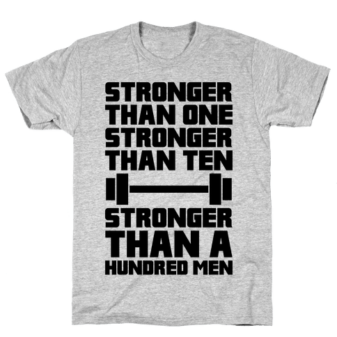 Stronger Than One, Stronger Than Ten, Stronger Than A Hundred Men Mens T-Shirt