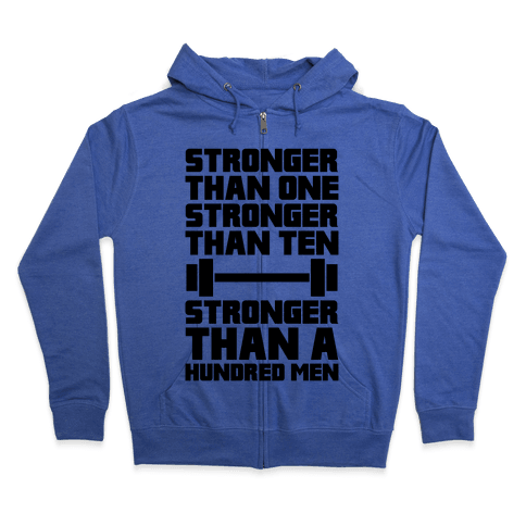 Stronger Than One, Stronger Than Ten, Stronger Than A Hundred Men Zip Hoodie