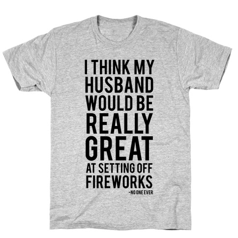 Husbands and Fireworks Don't Mix T-Shirt