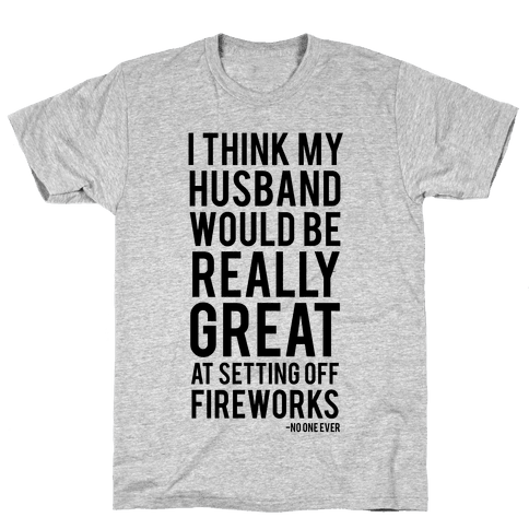 Husbands and Fireworks Don't Mix