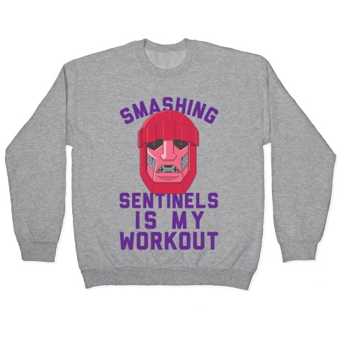 Smashing Sentinels Is My Workout Pullover