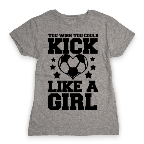 You Wish You Could Kick Womens T-Shirt