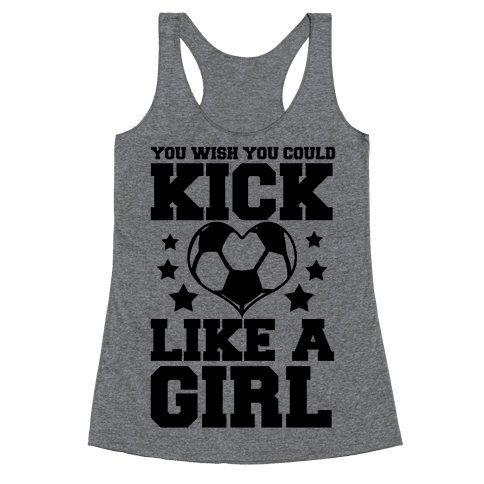 You Wish You Could Kick Racerback Tank Top