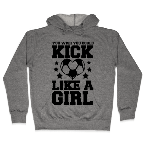 You Wish You Could Kick Hooded Sweatshirt