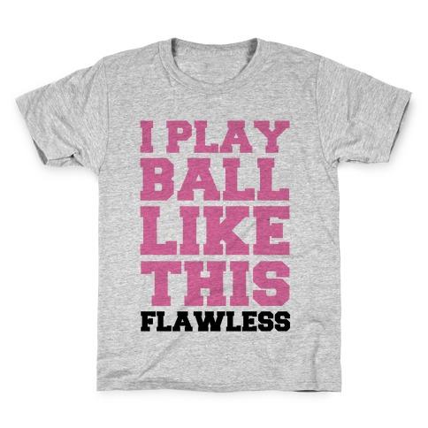 I Play Ball Like This: Flawless Kids T-Shirt