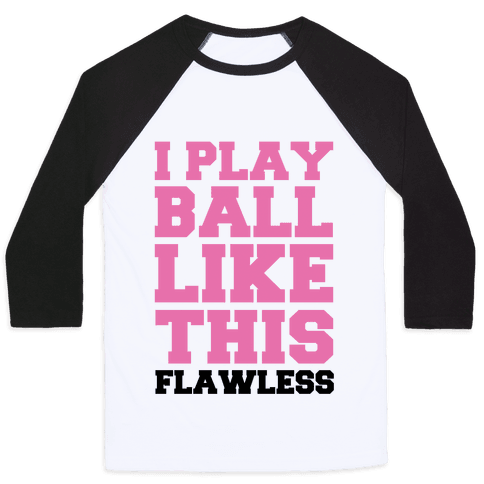 I Play Ball Like This: Flawless Baseball Tee