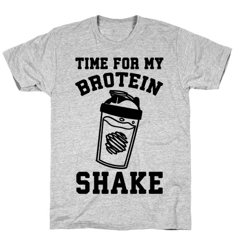 Time For My Brotein Shake Mens T-Shirt