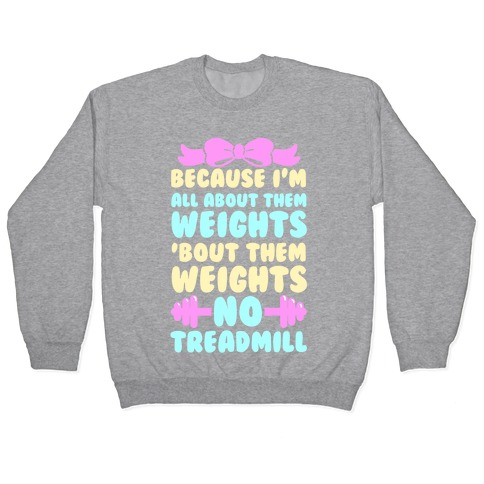 I'm All About Them Weights, 'Bout Them Weights, No Treadmill Pullover