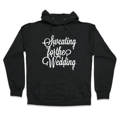 Sweating for the Wedding (Dark Tank) Hooded Sweatshirt