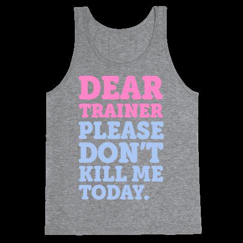 Dear Trainer Please Don't Kill Me Today Tank Top