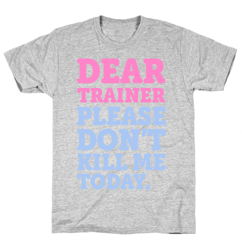 Dear Trainer Please Don't Kill Me Today Mens T-Shirt
