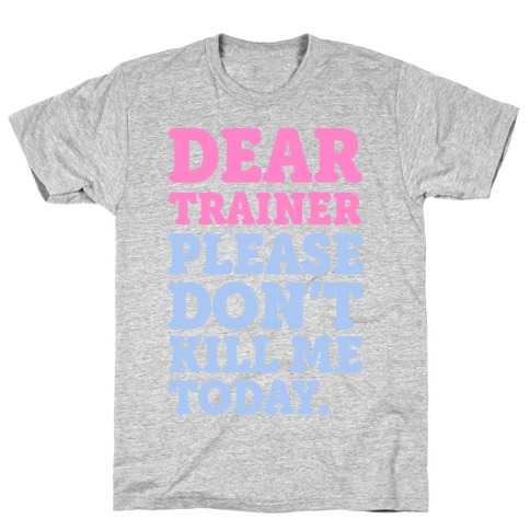 Dear Trainer Please Don't Kill Me Today T-Shirt