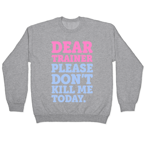 Dear Trainer Please Don't Kill Me Today Pullover