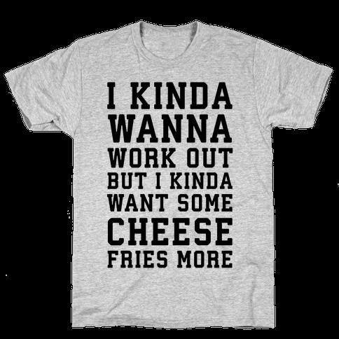 I Kinda Wanna Work Out Mens T-Shirt