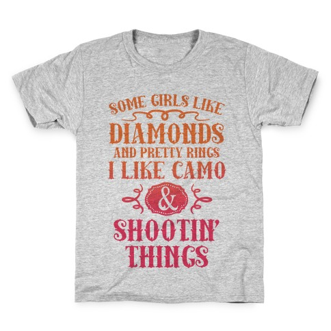 Some Girls Like Diamonds And Pretty Rings I Like Camo And Shootin' Things Kids T-Shirt