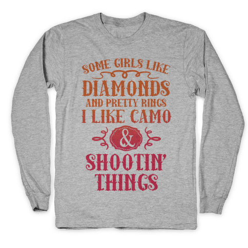 Some Girls Like Diamonds And Pretty Rings I Like Camo And Shootin' Things Long Sleeve T-Shirt