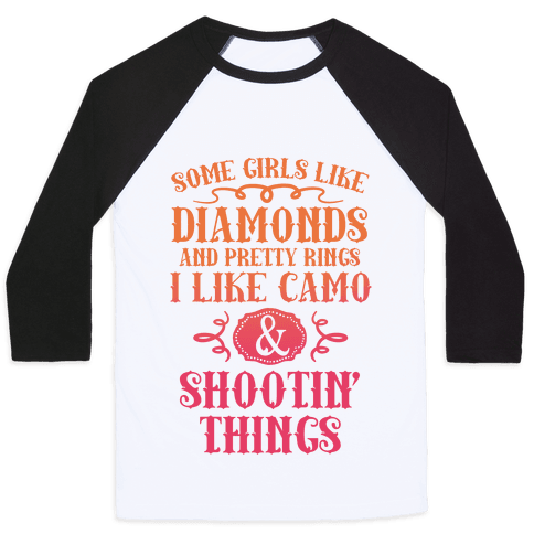 Some Girls Like Diamonds And Pretty Rings I Like Camo And Shootin' Things Baseball Tee