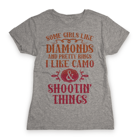 Some Girls Like Diamonds And Pretty Rings I Like Camo And Shootin' Things Womens T-Shirt