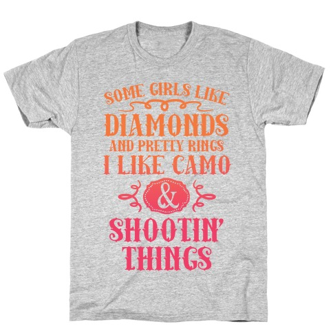 Some Girls Like Diamonds And Pretty Rings I Like Camo And Shootin' Things T-Shirt