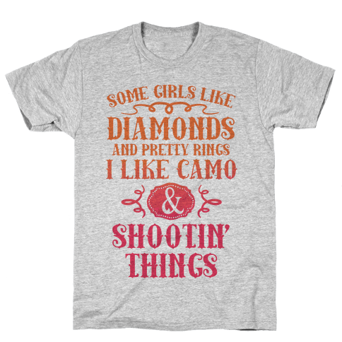 Some Girls Like Diamonds And Pretty Rings I Like Camo And Shootin' Things Mens T-Shirt