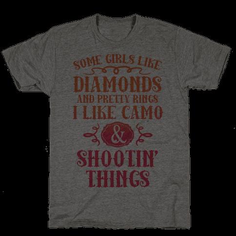 Some Girls Like Diamonds And Pretty Rings I Like Camo And Shootin' Things