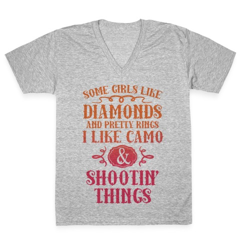 Some Girls Like Diamonds And Pretty Rings I Like Camo And Shootin' Things V-Neck Tee Shirt