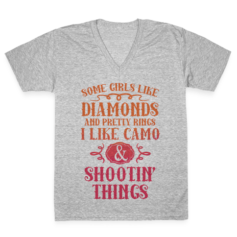 Some Girls Like Diamonds And Pretty Rings I Like Camo And Shootin' Things V-Neck Tee Shirt