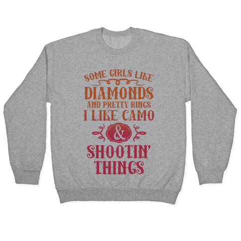 Some Girls Like Diamonds And Pretty Rings I Like Camo And Shootin' Things Pullover