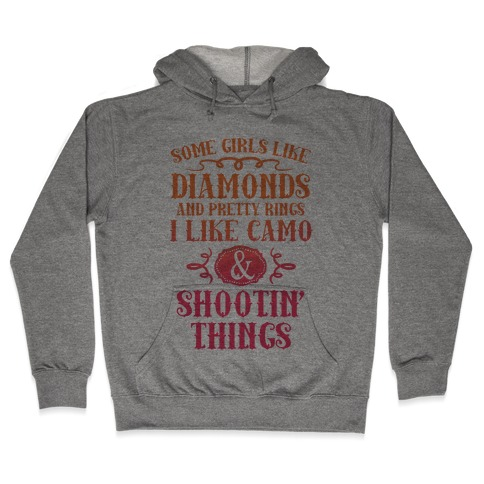 Some Girls Like Diamonds And Pretty Rings I Like Camo And Shootin' Things Hooded Sweatshirt