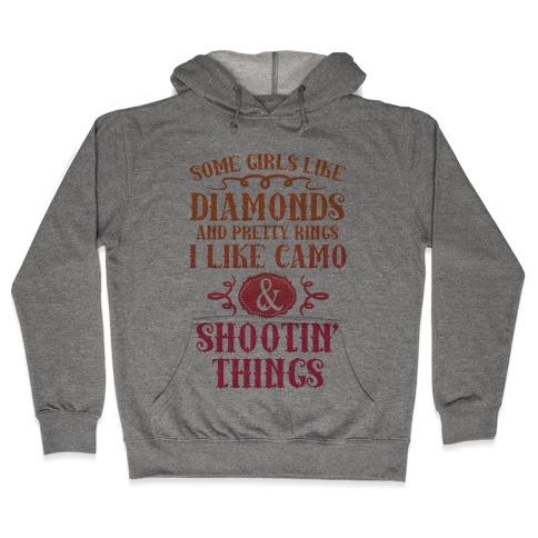 Some Girls Like Diamonds And Pretty Rings I Like Camo And Shootin' Things Hooded Sweatshirt