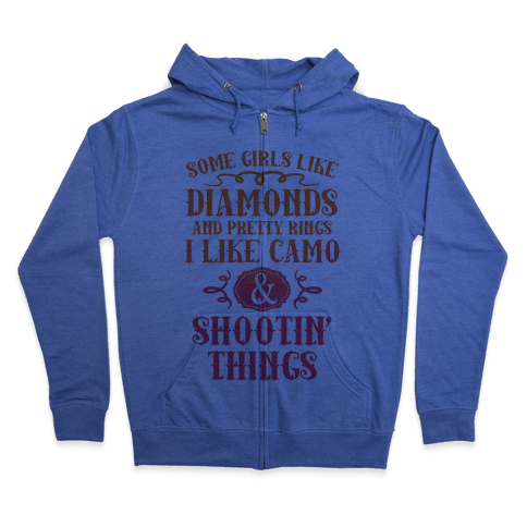 Some Girls Like Diamonds And Pretty Rings I Like Camo And Shootin' Things Zip Hoodie