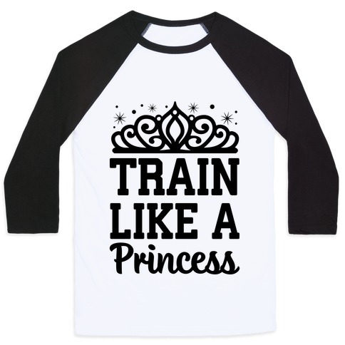 Train Like A Princess Baseball Tee