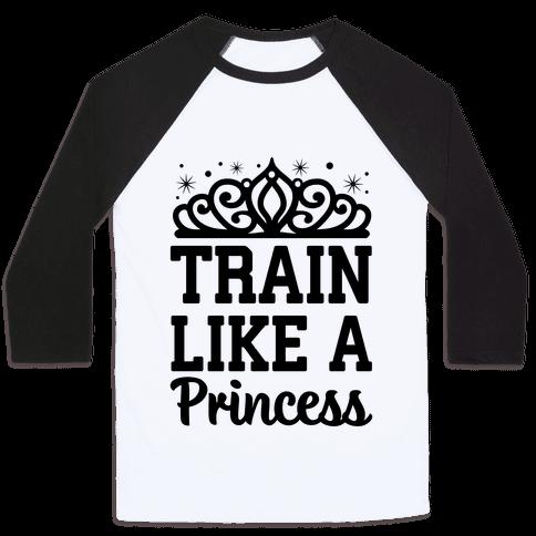 Train Like A Princess Baseball Tee