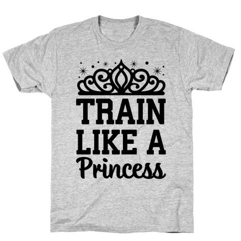 Train Like A Princess T-Shirt
