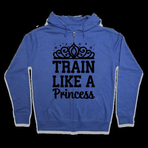 Train Like A Princess Zip Hoodie
