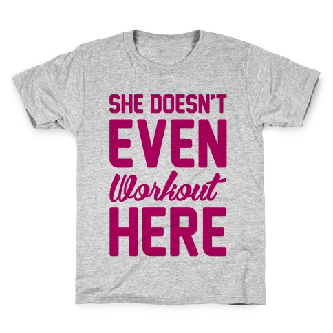 She Doesn't Even Workout Here Kids T-Shirt