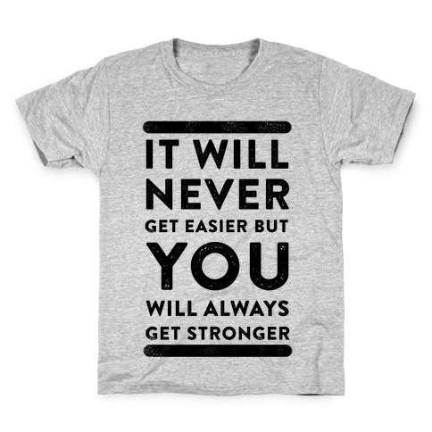 It Will Never Get Easier but You Will Always Get Stronger Kids T-Shirt