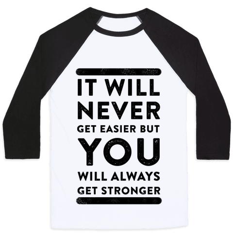 It Will Never Get Easier but You Will Always Get Stronger Baseball Tee