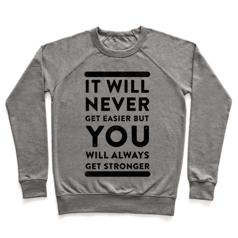 It Will Never Get Easier but You Will Always Get Stronger Pullover