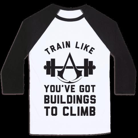 Train Like You've Got Buildings To Climb Baseball Tee