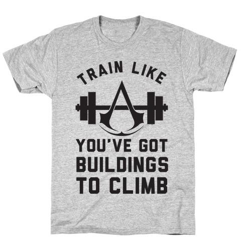 Train Like You've Got Buildings To Climb T-Shirt