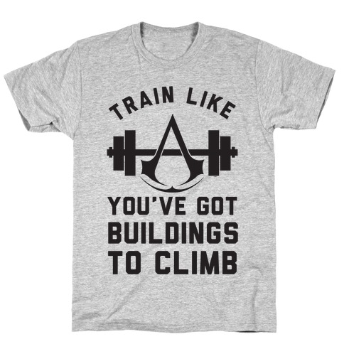 Train Like You've Got Buildings To Climb T-Shirt