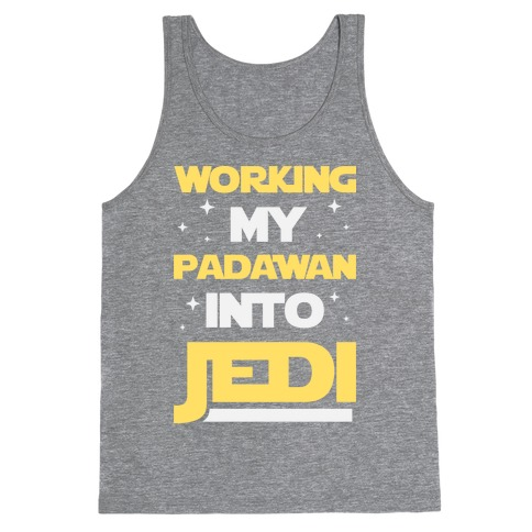 Working My Padawan Into Jedi Tank Top
