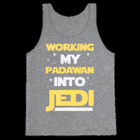 Working My Padawan Into Jedi Tank Top
