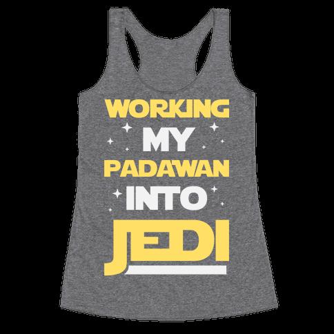 Working My Padawan Into Jedi Racerback Tank Top